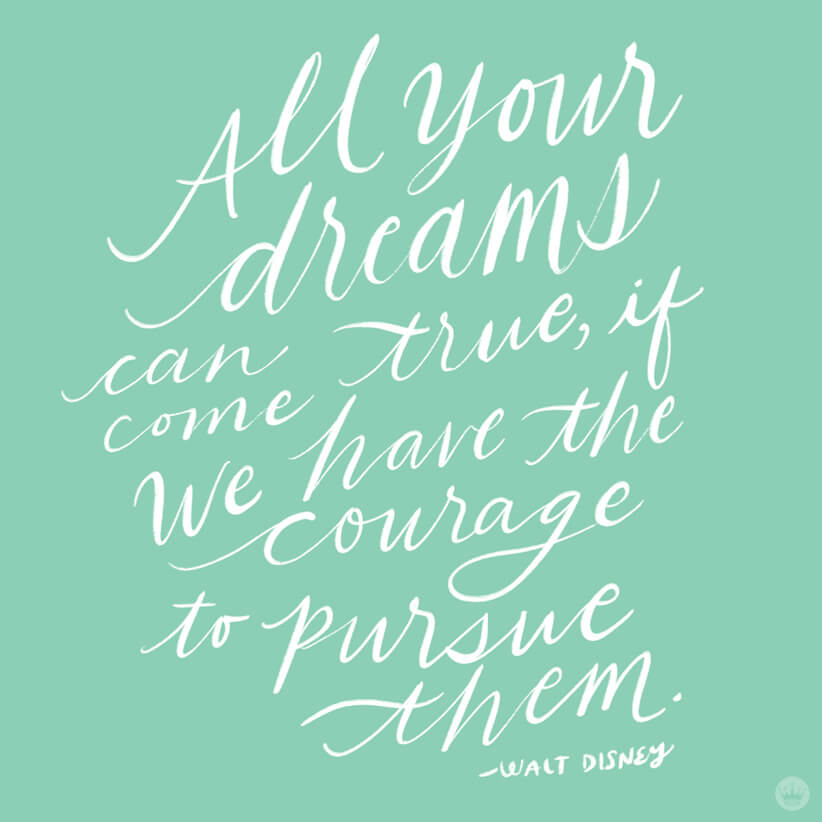 Walt Disney quote: All your dreams can come true, if we have the courage to pursue them.