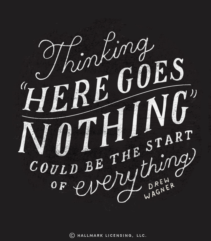Thinking here goes nothing could be the start of everything - Drew Wagner // 15 Quotes about Daring - The PumpUp Blog