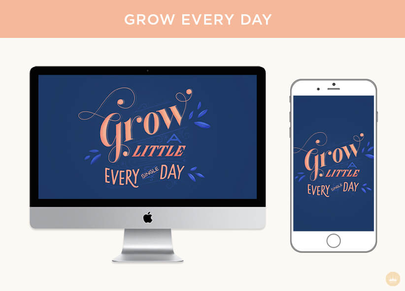 Grow a little every single day digital wallpapers