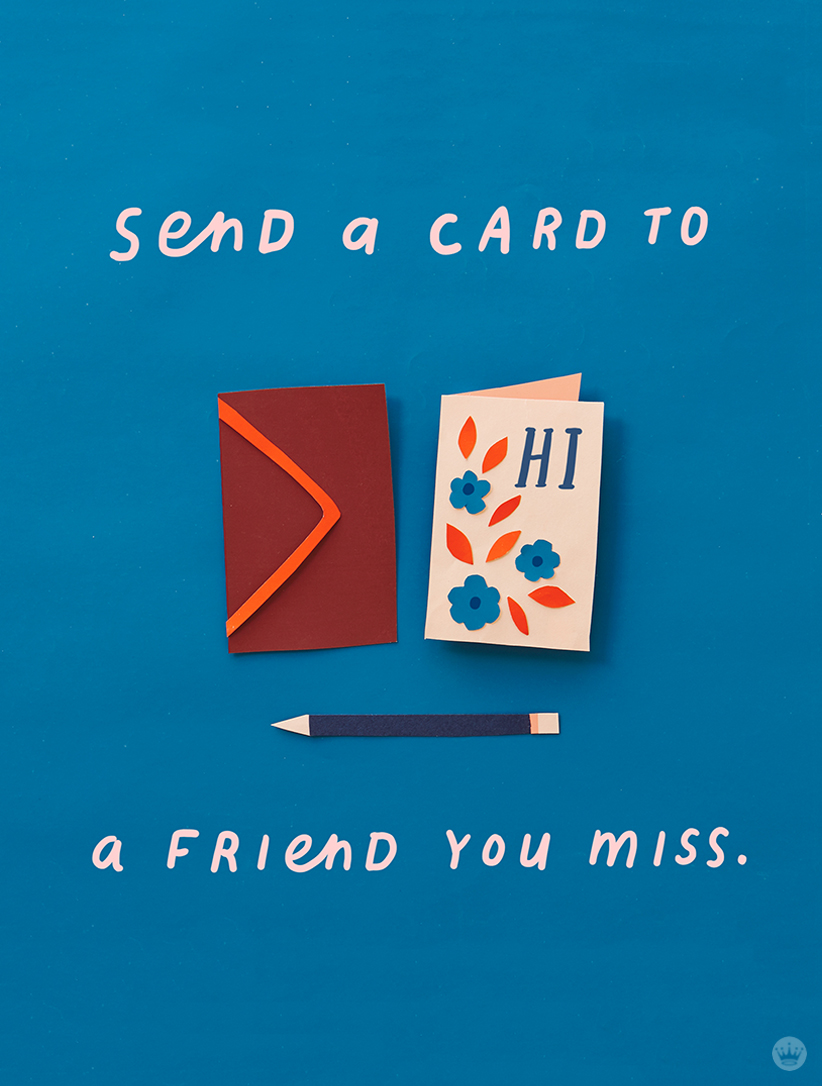 Lettered message: Send a card to a friend you miss.